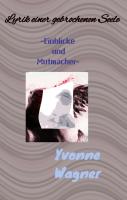 Lyrik einer gebrochenen Seele - Einblicke und Mutmacher - Yvonne Wagner