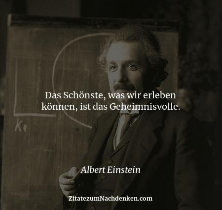 Das Schönste, was wir erleben können, ist das Geheimnisvolle. - Albert Einstein