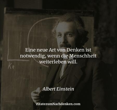 Eine neue Art von Denken ist notwendig, wenn die Menschheit weiterleben will. - Albert Einstein