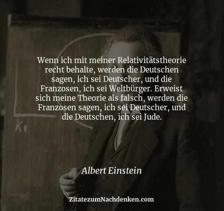 Wenn ich mit meiner Relativitätstheorie recht behalte, werden die Deutschen sagen, ich sei Deutscher, und die Franzosen, i...