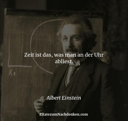 Zeit ist das, was man an der Uhr abliest. - Albert Einstein
