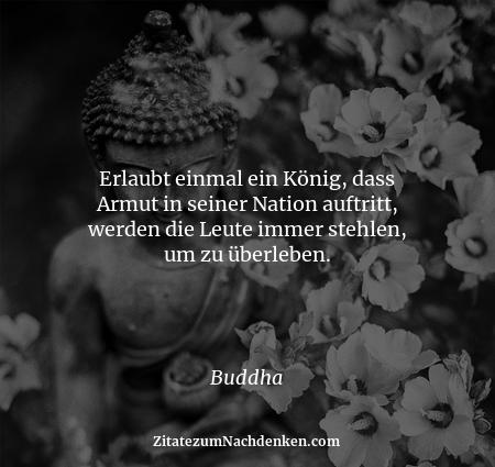 Erlaubt einmal ein König, dass Armut in seiner Nation auftritt, werden die Leute immer stehlen, um zu überleben. - Buddha