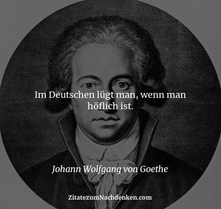 Im Deutschen lügt man, wenn man höflich ist. - Johann Wolfgang von Goethe