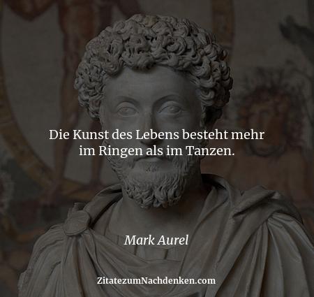 Die Kunst des Lebens besteht mehr im Ringen als im Tanzen. - Mark Aurel